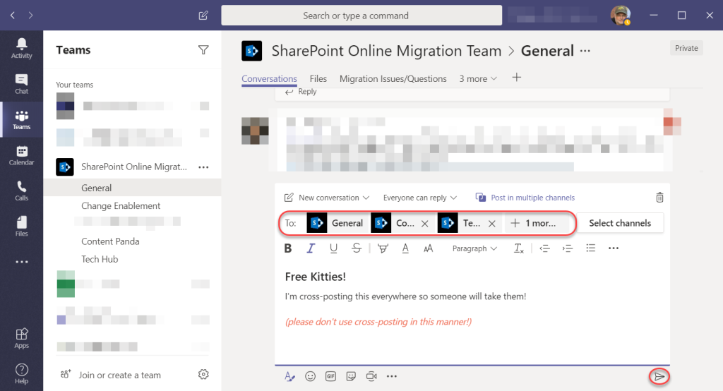 Machine generated alternative text: Calendar  Teams  Your teams  SharePoint Online Migrat..  General  Change Enablement  Content Panda  Tech Hub  Join or create a team  Search or type a command  SharePoint Online Migration Team > General  Files Migration Issues/Questions 3 more v  Conversations  Reply  New conversation Everyone can reply v Post in multiple channels  Private  6  Select channels  B  Free Kitties!  A  Te... X  AA, Paragraph v  + 1 mor...  I'm cross-posting this everywhere so someone will take them!  (please don't use cross-posting in this manner!)