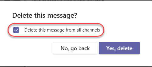 Machine generated alternative text: Delete this message?  Delete this message from all channels  No, go back  Yes, delete