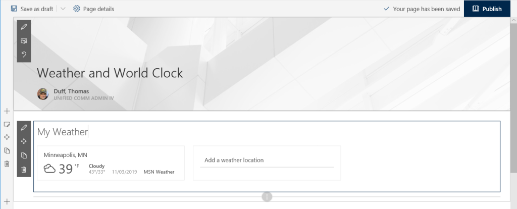 Machine generated alternative text: Save as draft  Page details  V Your page has been saved  Publish  Weather and World Clock  Duff, Thomas  UNIFIED COMM ADMIN IV  My Weather:  Minneapolis, MN  Cloudy  430/33'  11/03/2019  Add a weather location  MSN Weather