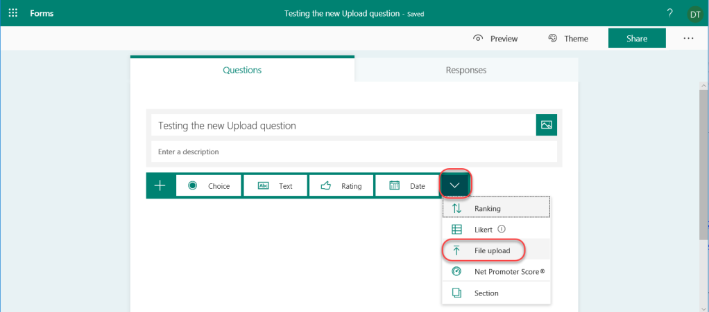 Machine generated alternative text: Forms  Testing the new Upload question  Questions  Testing the new Upload question  - Saved  Date  Preview  Responses  Ranking  O  Likert  File upload  9 Theme  Share  Enter a description  Choice  Text  Rating  Q]  Net Promoter Score @  Section