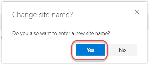 Machine generated alternative text: Change site name?  Do you also want to enter a new site name?  x  No