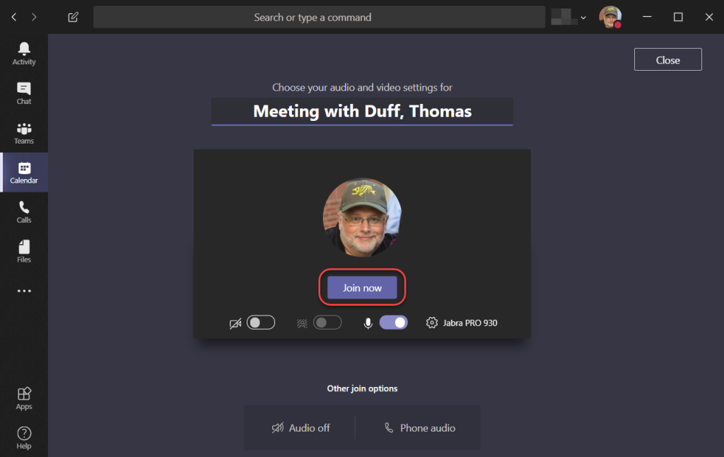 Machine generated alternative text: Close  Calendar  Files  O  Search or type a command  Choose your audio and video settings for  Meeting with Duff, Thomas  Join now  a, 02)  Other join options  Audio off  @ JabraPRO 930  Phone audio