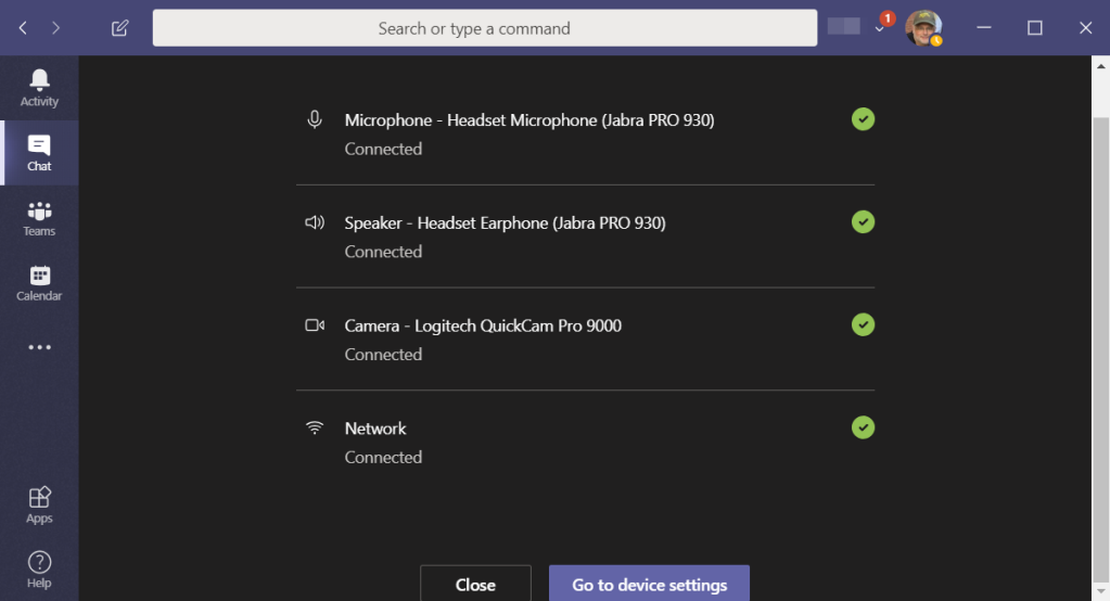Machine generated alternative text: Search or type a command  Microphone - Headset Microphone (Jabra PRO 930)  Connected  Speaker - Headset Earphone (Jabra PRO 930)  Connected  Camera - Logitech QuickCam Pro 9000  x  Calendar  O  Connected  Network  Connected  Close  Go to device settings