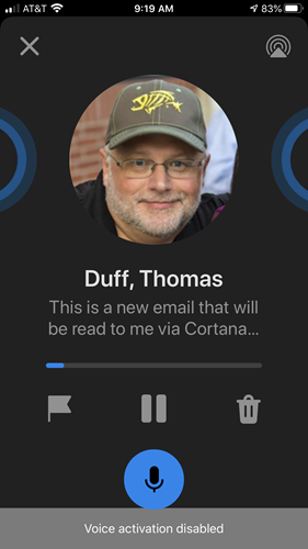 Machine generated alternative text: x  9:19 AM  Duff, Thomas  This is a new email that will  be read to me via Cortana...  Voice activation disabled