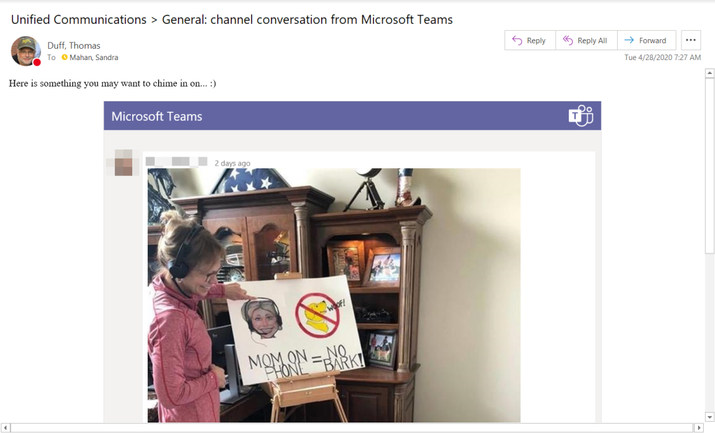Machine generated alternative text: Unified Communications > General: channel conversation from Microsoft Teams  Duff, Thomas  To O Mahan, Sandra  Here is something you may want to chime in on... .)  Microsoft Teams  CD Reply  S Reply All  Fomard  Tue 4/28/2020 7:27 AM