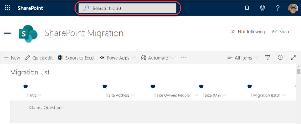 Machine generated alternative text: SharePoint  Search this list  SharePoint Migration  + New Quick edit  Export to Excel o:• PowerApps  Not following  Share  Migration List  rte v  Claims Questions  Site Address  Automate  Site Owners People...  I Size (MB)  Migration Batch